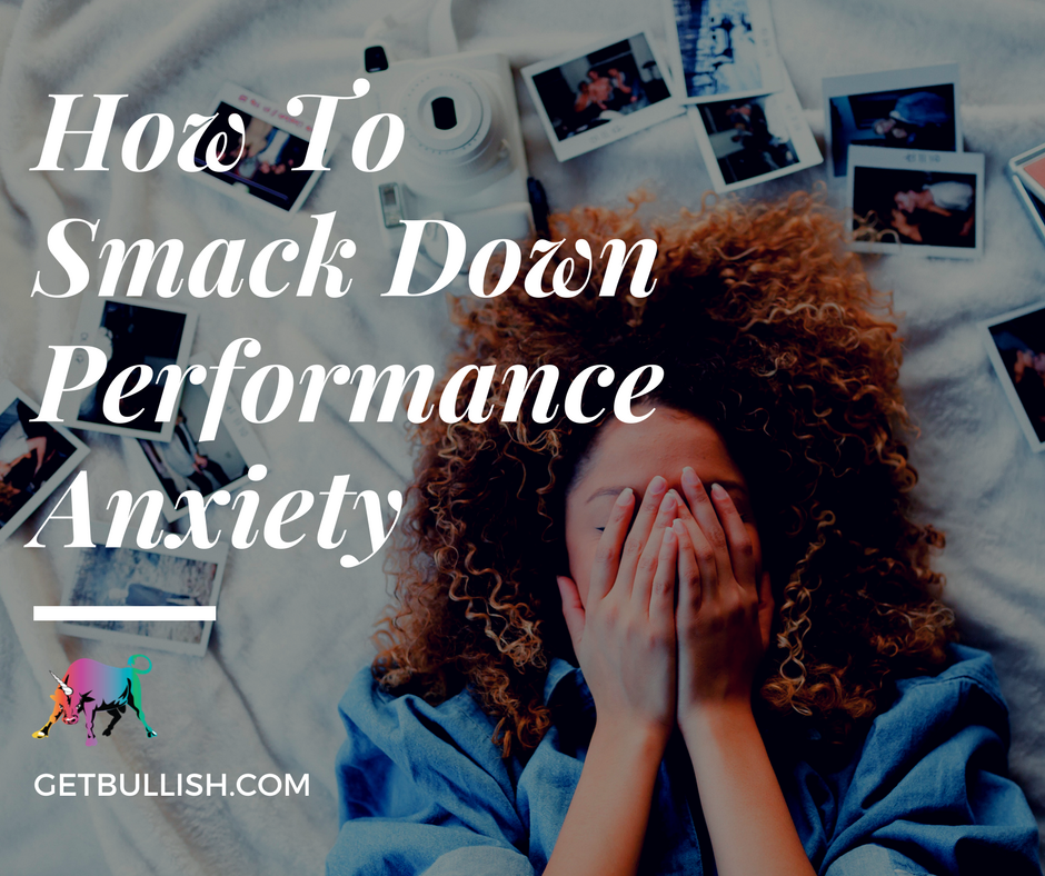 Bullish Life: How to smack down performance anxiety