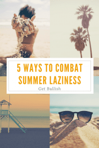 Here are 5 ways to beat the summer slump. Don't let summer laziness slow you down, check out this career and life advice from GetBullish founder, Jen Dziura.