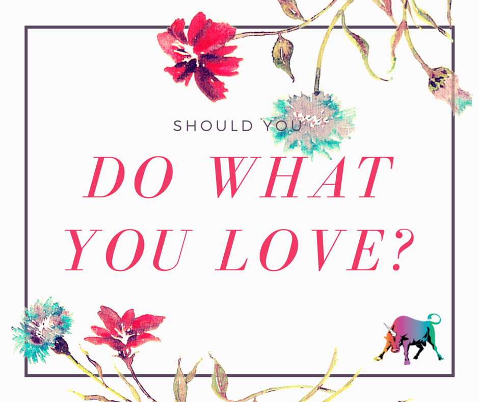 Should you do what you love?