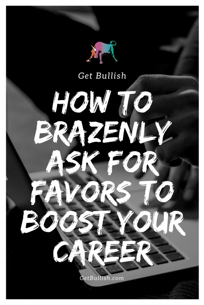 How to ask for favors to boost your career - a Get Bullish article by Jen Dziura