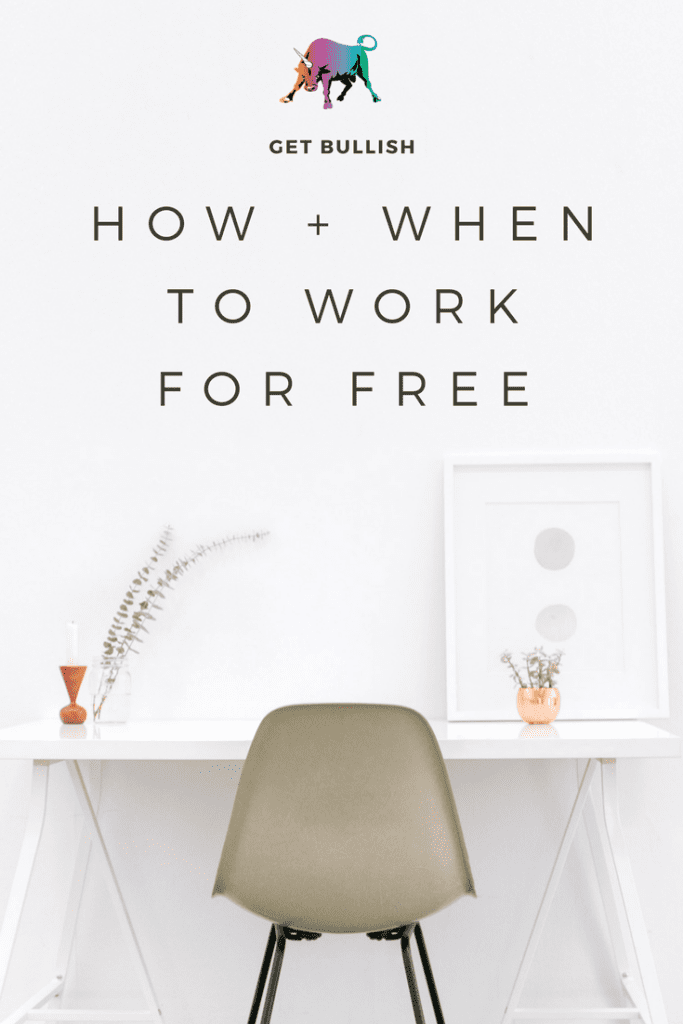 How and When to Work for Free by Jen Dziura at Get Bullish