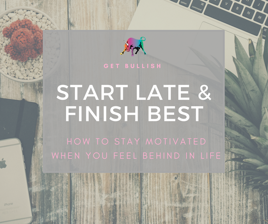 How to stay motivated when you feel like you're behind in life.