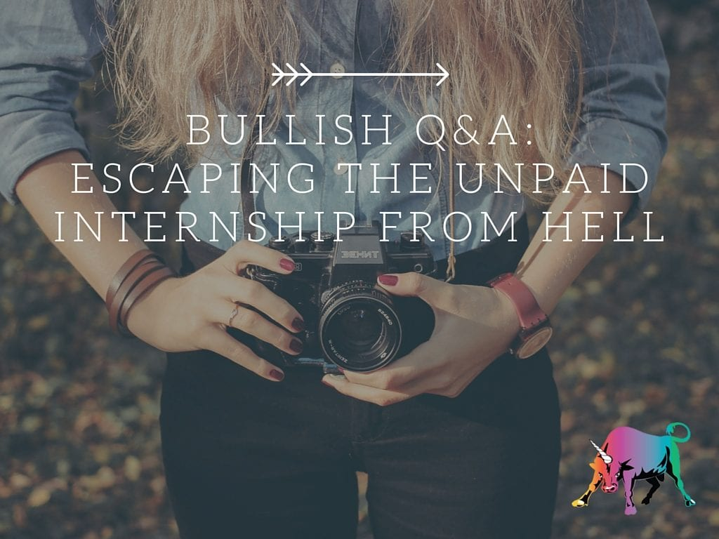BULLISH Q&A-ESCAPING THE UNPAID INTERNSHIP FROM HELL