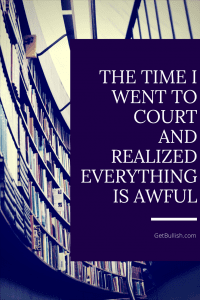 Jennifer Dziura recounts the time she went to court and realized just how screwed up the system is.