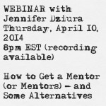 April 10: How To Get A Mentor (Or Mentors) – And Some Alternatives [Recording Available]