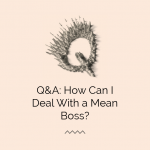 Bullish Q&A: How Can You Get a Mean Boss to Like You?
