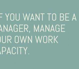Bullish Q&A: If You Want To Be a Manager, Manage Your Own Work Capacity.