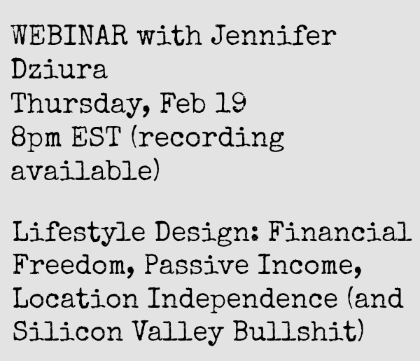 February 19 Webinar – Lifestyle Design: Financial Freedom, Passive Income, Location Independence (and Silicon Valley Bullshit)