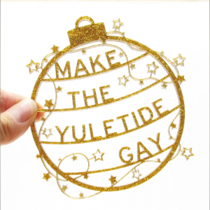 Make The Yuletide Gay Laser Cut Holiday Ornament